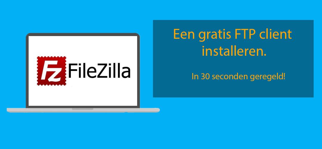 Veilig, snel en makkelijk FileZilla installeren voor FTP bestandbewerking.